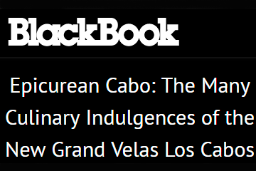 Epicurean Cabo: The Many Culinary Indulgences of the New Grand Velas Los Cabos